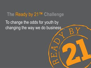 The Ready by 21 ™ Challenge