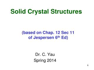 Solid Crystal Structures (based on Chap. 12 Sec 11 of Jespersen 6 th  Ed)