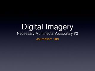 Digital Imagery Necessary Multimedia Vocabulary #2