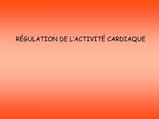 RÉGULATION DE L'ACTIVITÉ CARDIAQUE