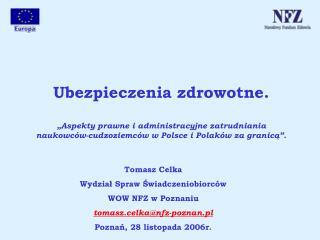 Tomasz Celka Wydział Spraw Świadczeniobiorców WOW NFZ w Poznaniu tomasz.celka@nfz-poznan.pl