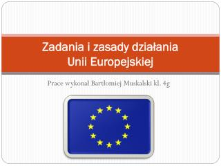 Zadania i zasady działania  Unii Europejskiej