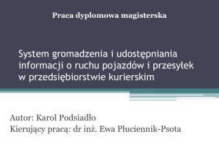 Autor: Karol Podsiadło Kierujący pracą: dr inż. Ewa Płuciennik-Psota