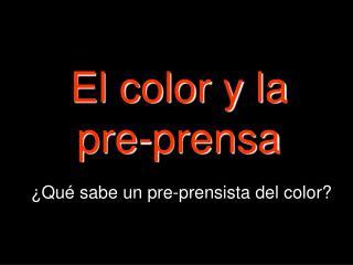 El color y la  pre-prensa