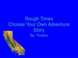 Rough Times    Choose Your Own Adventure Story