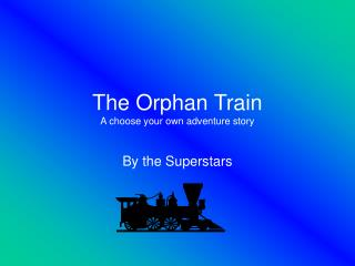 The Orphan Train A choose your own adventure story
