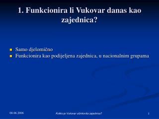 1. Funkcionira li Vukovar danas kao zajednica?