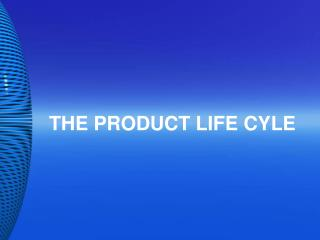 THE PRODUCT LIFE CYLE