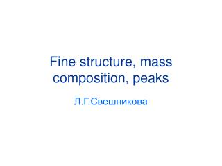 Fine structure, mass composition, peaks