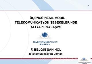 ÜÇÜNCÜ NESIL MOBIL TELEKOMÜNIKASYON ŞEBEKELERINDE  ALTYAPI PAYLAŞIMI F. BELGİN ŞAHİNOL