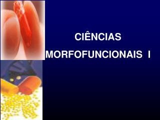 CIÊNCIAS MORFOFUNCIONAIS  I