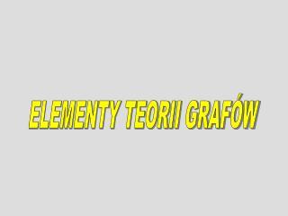 ELEMENTY TEORII GRAFÓW