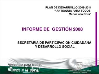"""PLAN DE DESARROLLO 2008-2011 """" ANTIOQUIA PARA TODOS,  Manos a la Obra"""""""