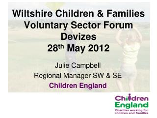 Wiltshire Children & Families Voluntary Sector Forum Devizes 28 th  May 2012