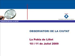 OBSERVATORI DE LA CIUTAT La Pobla de Lillet 10 i 11 de Juliol 2009