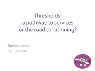Thresholds: a pathway to services or the road to rationing?