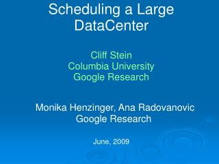Scheduling a Large DataCenter Cliff Stein Columbia University Google Research
