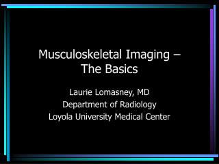 Musculoskeletal Imaging    The Basics