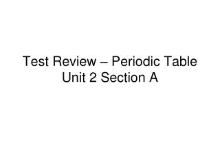 Test Review – Periodic Table Unit 2 Section A