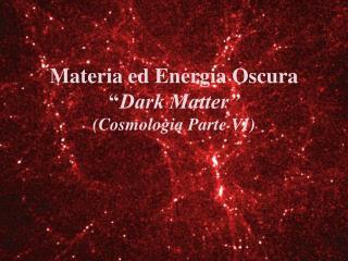 """Materia ed Energia Oscura """" Dark Matter"""" (Cosmologia Parte VI)"""