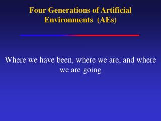 Four Generations of Artificial Environments  (AEs)