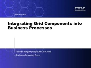 Integrating Grid Components into Business Processes