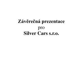 Závěrečná prezentace  pro Silver Cars s.r.o.
