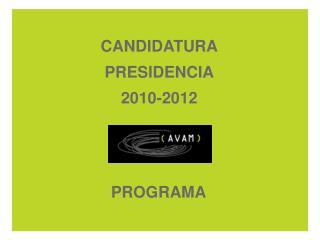CANDIDATURA PRESIDENCIA 2010-2012