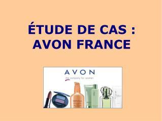 �TUDE DE CAS : AVON FRANCE