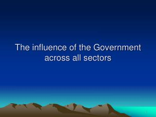 The influence of the Government across all sectors