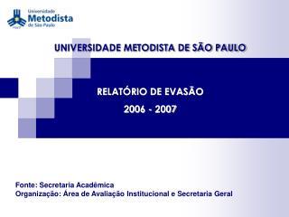 UNIVERSIDADE METODISTA DE SÃO PAULO RELATÓRIO DE EVASÃO 2006 - 2007