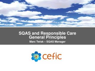 SQAS and Responsible Care General Principles Marc Twisk – SQAS Manager