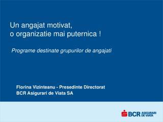 Un angajat motivat,  o organizatie mai puternica !