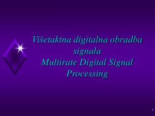 Višetaktna digitalna obradba signala Multirate  Digital Signal Processing