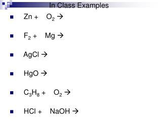 Zn +    O 2      F 2  +    Mg       AgCl       HgO       C 3 H 8  +    O 2 