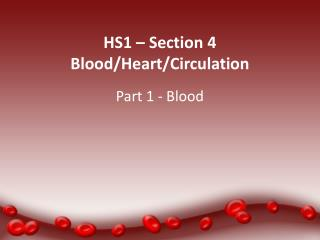 HS1 – Section 4  Blood/Heart/Circulation