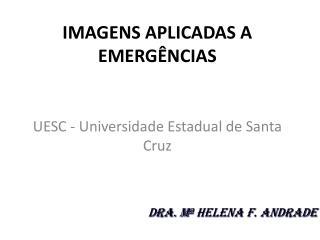 IMAGENS APLICADAS A EMERGÊNCIAS