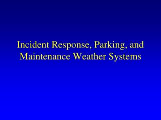 Incident Response, Parking, and Maintenance Weather Systems