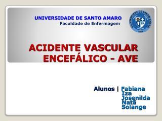 ACIDENTE VASCULAR ENCEFÁLICO - AVE