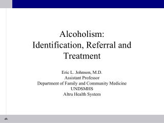 Alcoholism:                  Identification, Referral and Treatment