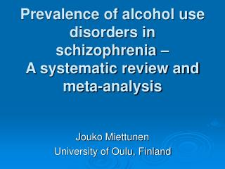 Prevalence of alcohol use disorders in schizophrenia –  A systematic review and meta-analysis