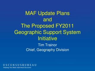 MAF Update Plans  and The Proposed FY2011 Geographic Support System Initiative