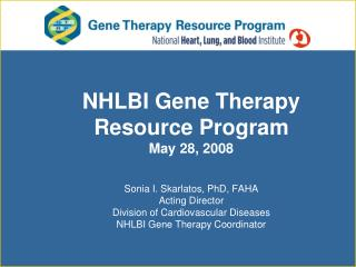 NHLBI Gene Therapy  Resource Program May 28, 2008  Sonia I. Skarlatos, PhD, FAHA Acting Director Division of Cardiovascu