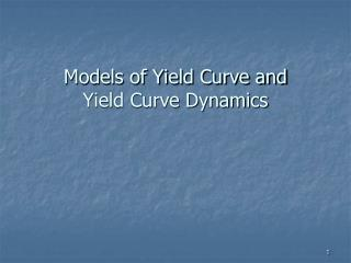 Models of Yield Curve and Yield Curve Dynamics