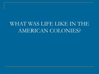 WHAT WAS LIFE LIKE IN THE AMERICAN COLONIES?