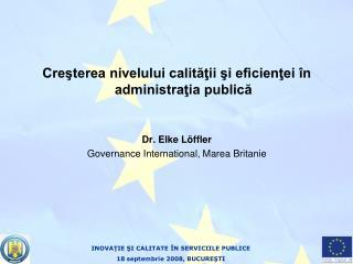 Creşterea nivelului calităţii şi eficienţei în administraţia publică Dr. Elke L ö ffler