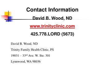 Contact Information David B. Wood, ND trinityclinic 425.778.LORD (5673)