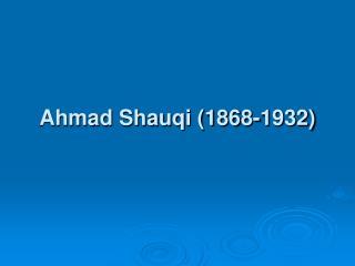 Ahmad Shauqi (1868-1932)
