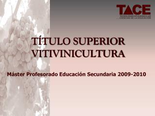 TÍTULO SUPERIOR VITIVINICULTURA