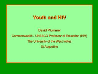 Youth and HIV David Plummer Commonwealth / UNESCO Professor of Education (HIV)
